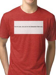 'You're Cute but you're not Sebastian Stan' Tee Tri-blend T-Shirt