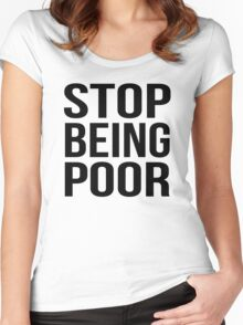 Stop Being Poor Women's Fitted Scoop T-Shirt