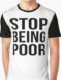Stop Being Poor Graphic T-Shirt