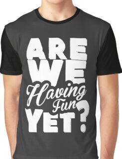 Are We Having Fun Yet Funny Graphic T-Shirt
