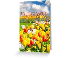 Hope for what we do not see. Romans 8:25 Greeting Card