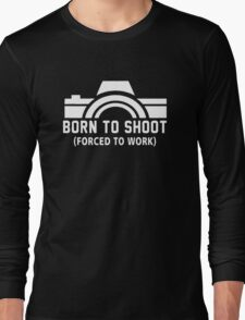 Born To Shoot Forced To Work Long Sleeve T-Shirt