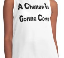 A Change Is Gonna Come T-Shirt - Civil Rights Anthem Contrast Tank