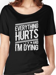 everything hurts and I am dying Women's Relaxed Fit T-Shirt