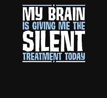 My Brain Is Giving Me The Silent Treatment Today Unisex T-Shirt