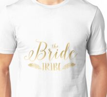 The bride tribe-modern Gold text design Unisex T-Shirt
