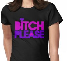 Bitch please Womens Fitted T-Shirt