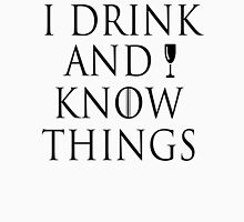I drink and I know things ~ Tyrion Unisex T-Shirt