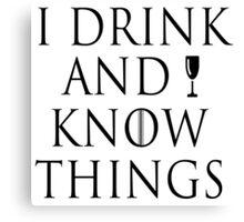 I drink and I know things ~ Tyrion Canvas Print