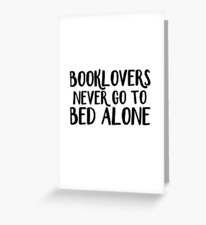 Booklovers never go to bed alone Greeting Card