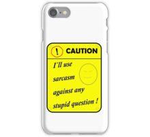 Caution I´ll use sarcasm iPhone Case/Skin