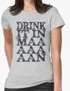 Drink It In Maaaaan Womens Fitted T-Shirt