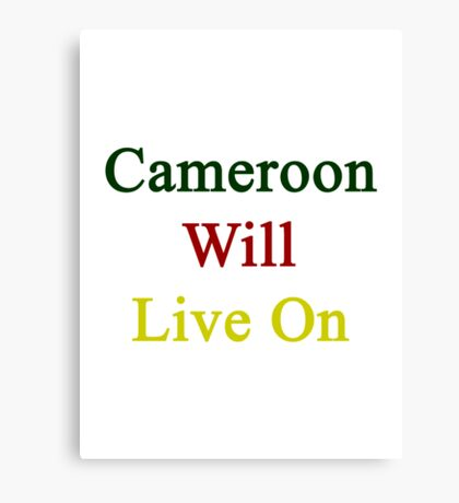Cameroon Will Live On  Canvas Print