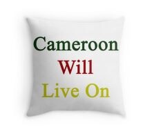 Cameroon Will Live On  Throw Pillow
