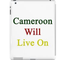 Cameroon Will Live On  iPad Case/Skin