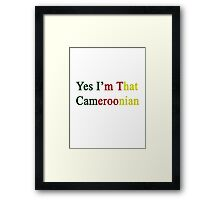 Yes I'm That Cameroonian  Framed Print