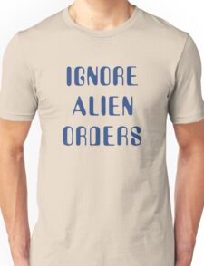 Ignore Alien Orders Unisex T-Shirt