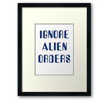 Ignore Alien Orders Framed Print