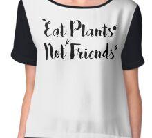 EAT PLANTS NOT FRIENDS Chiffon Top