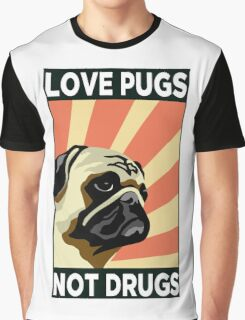LOVE PUGS NOT DRUGS Graphic T-Shirt