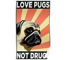 LOVE PUGS NOT DRUGS Poster