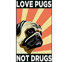 LOVE PUGS NOT DRUGS Photographic Print