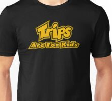 Trips Are For Kids Unisex T-Shirt