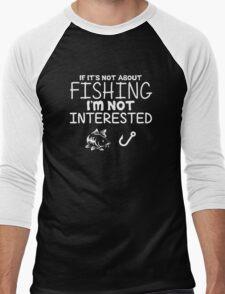 Present XXL If Its Not About Fishing Im Not Interested Men's Baseball ¾ T-Shirt