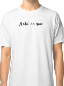 Hold on you Classic T-Shirt
