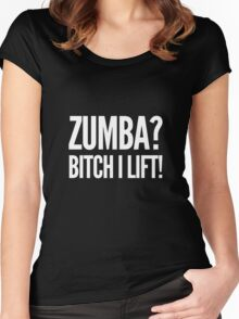 Zumba? Bitch I Lift! Women's Fitted Scoop T-Shirt