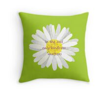Only Kindness Matters Daisy Throw Pillow