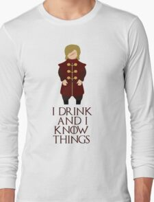 I drink and I know things ~ GOT Long Sleeve T-Shirt