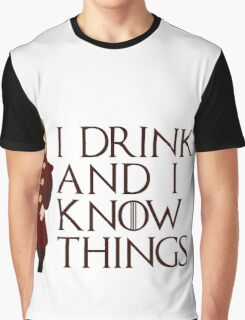 I drink and I know things ~ GOT Graphic T-Shirt