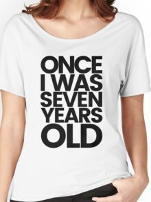 Once I was 7 Years Old Women's Relaxed Fit T-Shirt