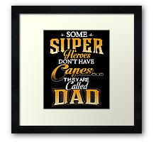 Some super heroes don't have capes they are called Dad shirt Framed Print