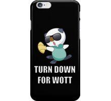 TURN DOWN FOR WOTT iPhone Case/Skin