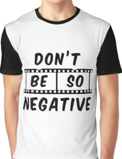 Don't Be So Negative Graphic T-Shirt