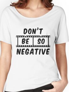 Don't Be So Negative Women's Relaxed Fit T-Shirt