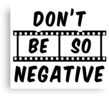 Don't Be So Negative Canvas Print