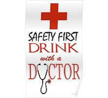 Safety first ~ Drink with a Doctor Poster