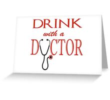 Drink with a Doctor Greeting Card