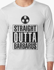 Straight Outta Barbarus Long Sleeve T-Shirt