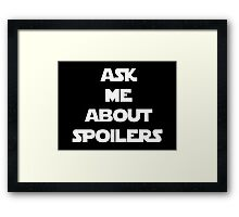ASK ME ABOUT SPOILERS Framed Print