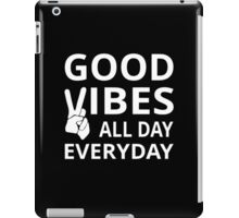 Good Vibes All Day Everyday iPad Case/Skin