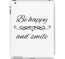 Be happy and smile iPad Case/Skin