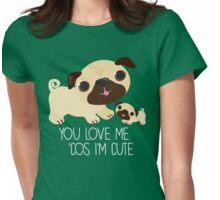 You Love Me . . . (Pug) Womens Fitted T-Shirt