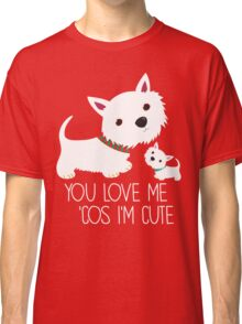 You Love Me . . . Classic T-Shirt