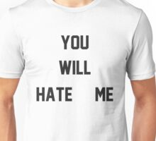 You Will Hate Me (Ox Baker) Unisex T-Shirt