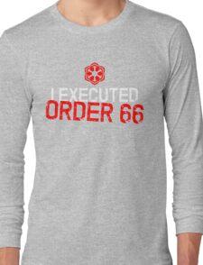 I Executed Order 66 Long Sleeve T-Shirt