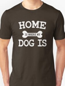 Home is where my Dog is Unisex T-Shirt